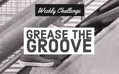 Grease the Groove – Weekly Challenge 007